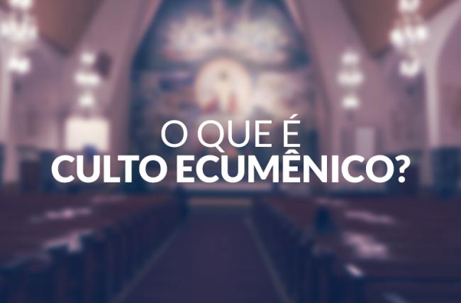 O que é culto ecumênico?
